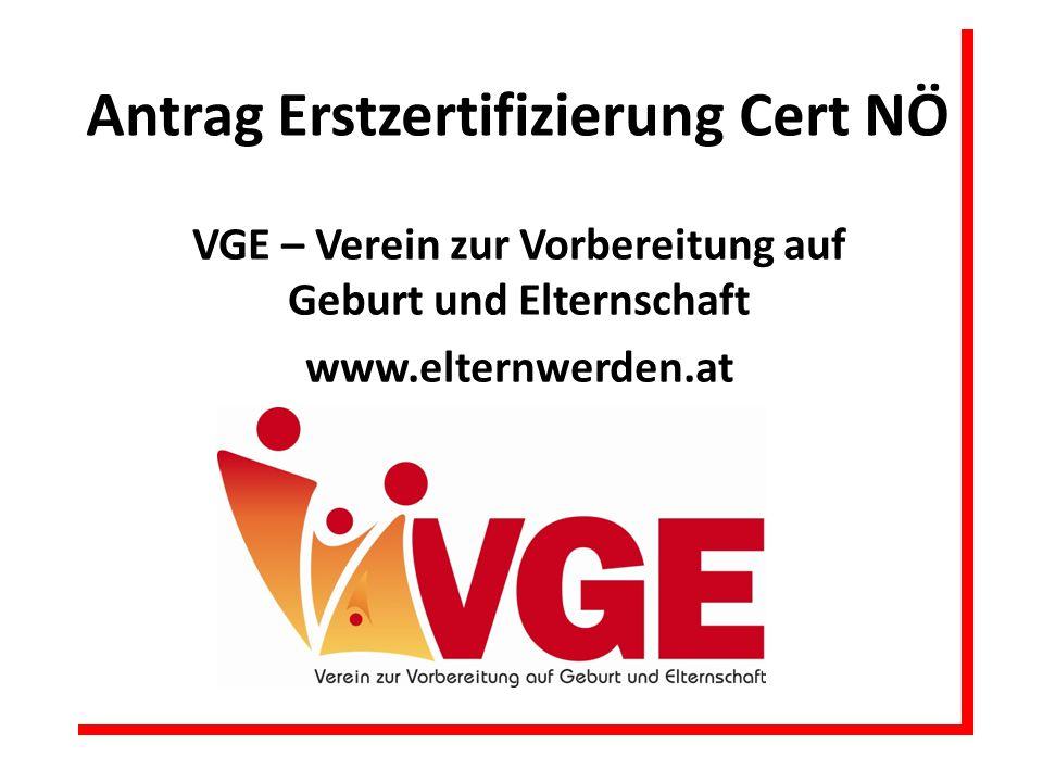 Antrag Erstzertifizierung Cert NÖ VGE – Verein zur Vorbereitung auf Geburt und Elternschaft www.elternwerden.at