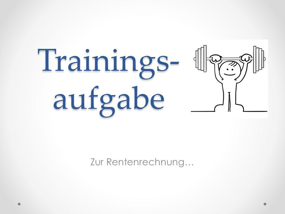 Trainings- aufgabe Zur Rentenrechnung…