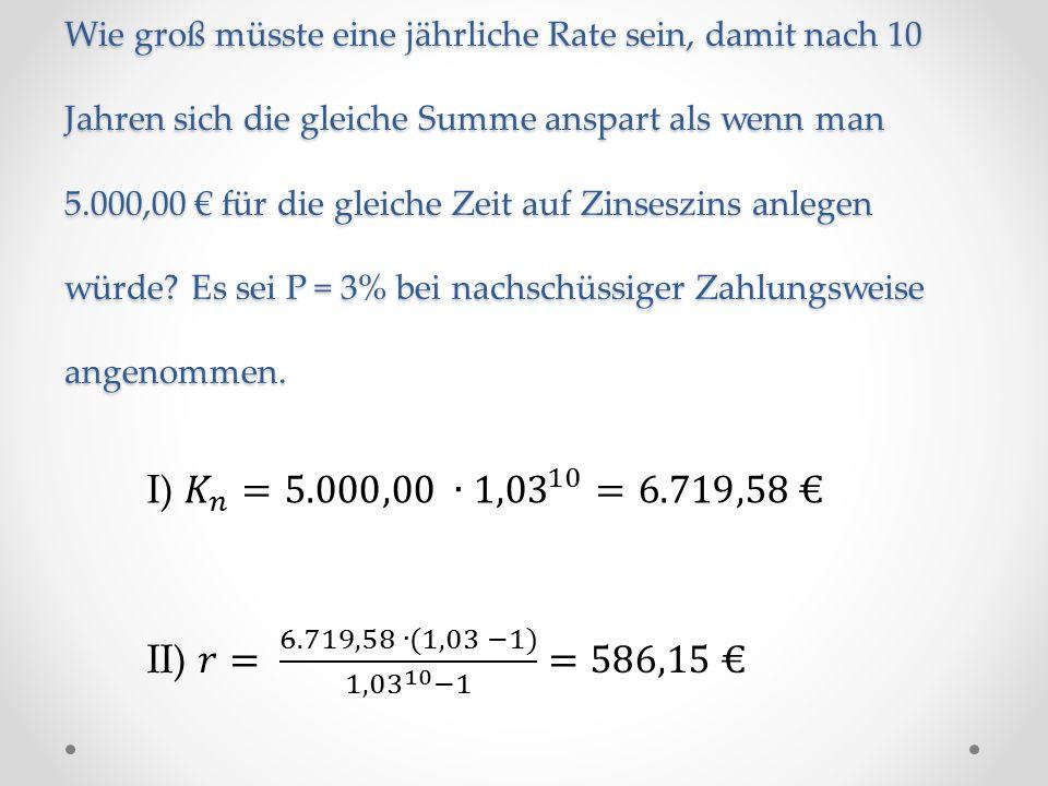 Wie groß müsste eine jährliche Rate sein, damit nach 10 Jahren sich die gleiche Summe anspart als wenn man 5.000,00 € für die gleiche Zeit auf Zinsesz