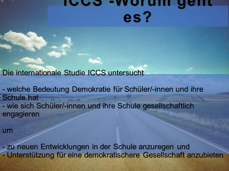 ICCS -Worum geht es? Die internationale Studie ICCS untersucht - welche Bedeutung Demokratie für Schüler/-innen und ihre Schule hat - wie sich Schüler