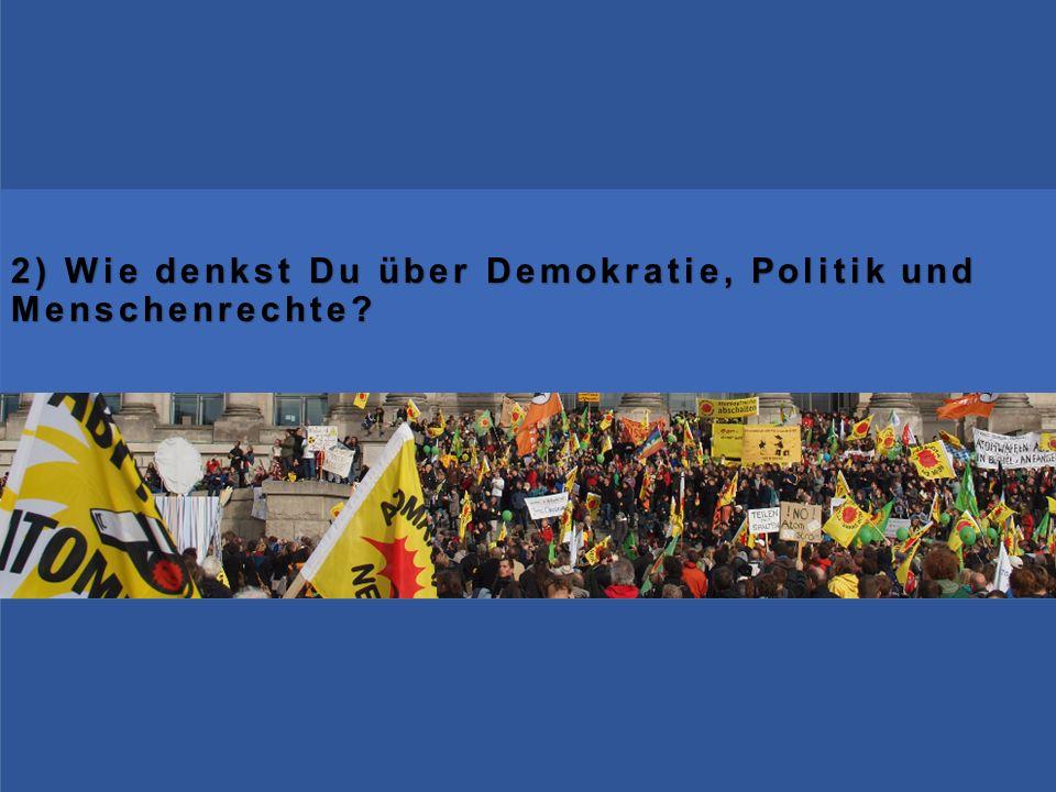 2) Wie denkst Du über Demokratie, Politik und Menschenrechte?