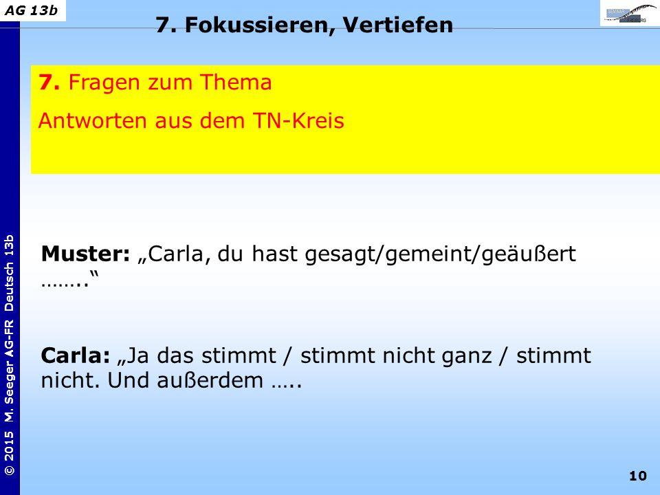 """10 © 2015 M. Seeger AG-FR Deutsch 13b AG 13b 7. Fragen zum Thema Antworten aus dem TN-Kreis 7. Fokussieren, Vertiefen Muster: """"Carla, du hast gesagt/g"""