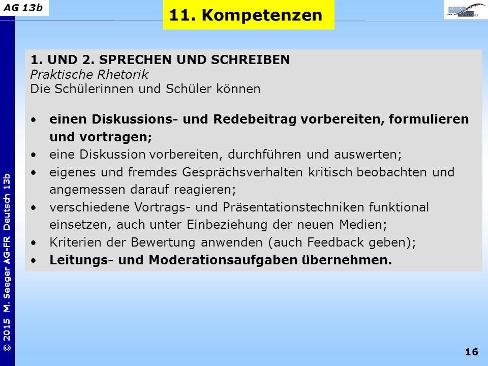 16 © 2015 M. Seeger AG-FR Deutsch 13b AG 13b 1. UND 2. SPRECHEN UND SCHREIBEN Praktische Rhetorik Die Schülerinnen und Schüler können einen Diskussion