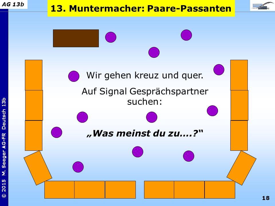 """18 © 2015 M. Seeger AG-FR Deutsch 13b AG 13b 13. Muntermacher: Paare-Passanten Wir gehen kreuz und quer. Auf Signal Gesprächspartner suchen: """"Was mein"""