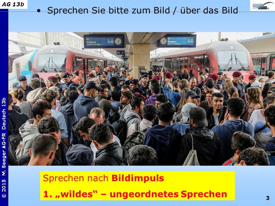 """3 © 2015 M. Seeger AG-FR Deutsch 13b AG 13b Sprechen nach Bildimpuls 1. """"wildes"""" – ungeordnetes Sprechen Sprechen Sie bitte zum Bild / über das Bild"""