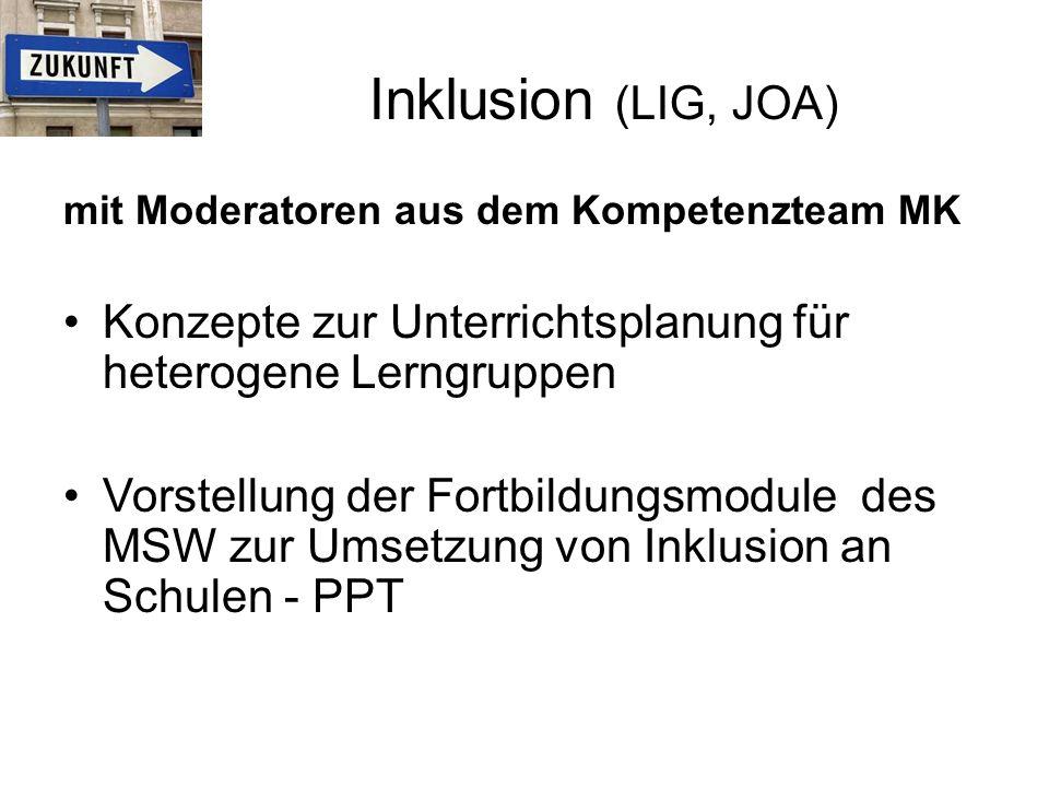 Inklusion (LIG, JOA) mit Moderatoren aus dem Kompetenzteam MK Konzepte zur Unterrichtsplanung für heterogene Lerngruppen Vorstellung der Fortbildungsmodule des MSW zur Umsetzung von Inklusion an Schulen - PPT