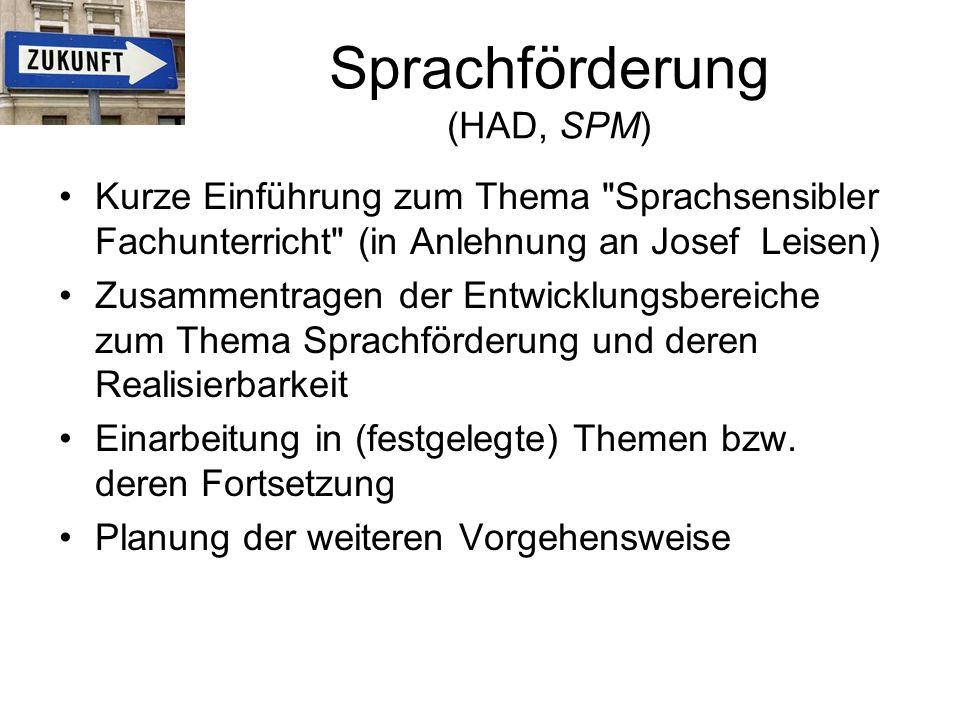 Sprachförderung (HAD, SPM) Kurze Einführung zum Thema Sprachsensibler Fachunterricht (in Anlehnung an Josef Leisen) Zusammentragen der Entwicklungsbereiche zum Thema Sprachförderung und deren Realisierbarkeit Einarbeitung in (festgelegte) Themen bzw.