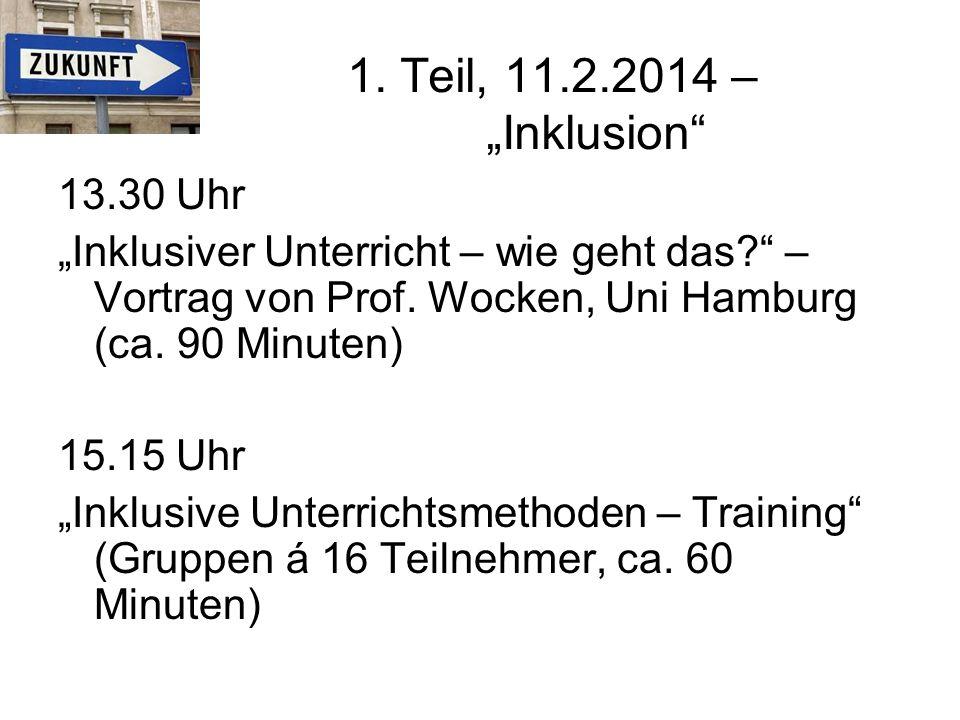 """1. Teil, 11.2.2014 – """"Inklusion"""" 13.30 Uhr """"Inklusiver Unterricht – wie geht das?"""" – Vortrag von Prof. Wocken, Uni Hamburg (ca. 90 Minuten) 15.15 Uhr"""