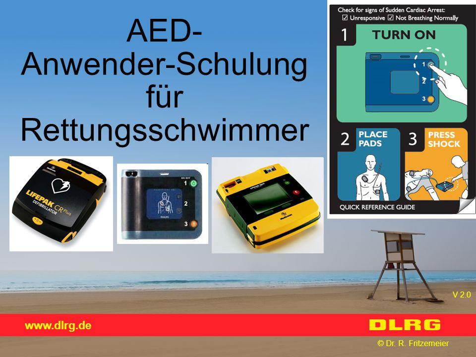 www.dlrg.de © Dr. R. Fritzemeier AED- Anwender-Schulung für Rettungsschwimmer V 2.0