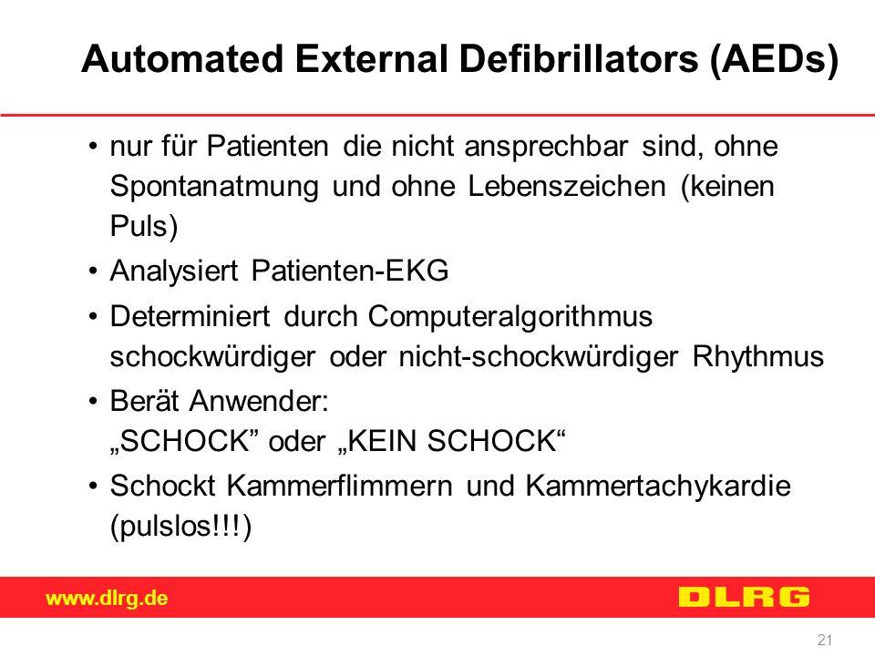 www.dlrg.de 21 Automated External Defibrillators (AEDs) nur für Patienten die nicht ansprechbar sind, ohne Spontanatmung und ohne Lebenszeichen (keine