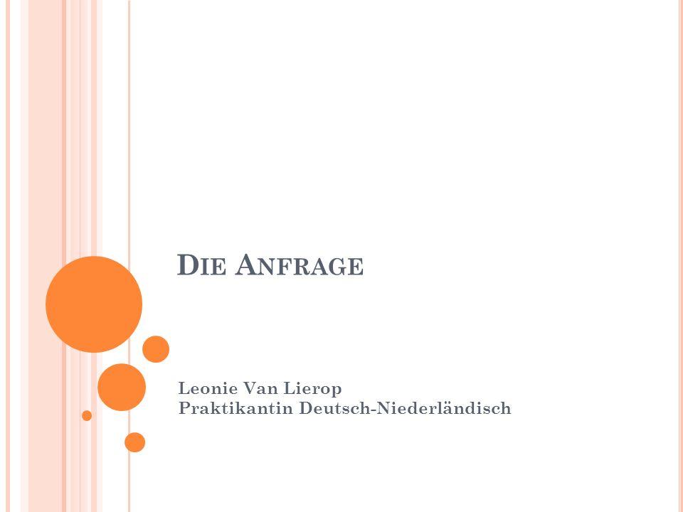 D IE A NFRAGE Leonie Van Lierop Praktikantin Deutsch-Niederländisch