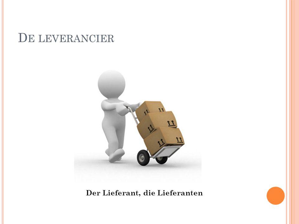 D E LEVERANCIER Der Lieferant, die Lieferanten