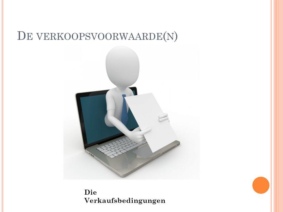 D E VERKOOPSVOORWAARDE ( N ) Die Verkaufsbedingungen