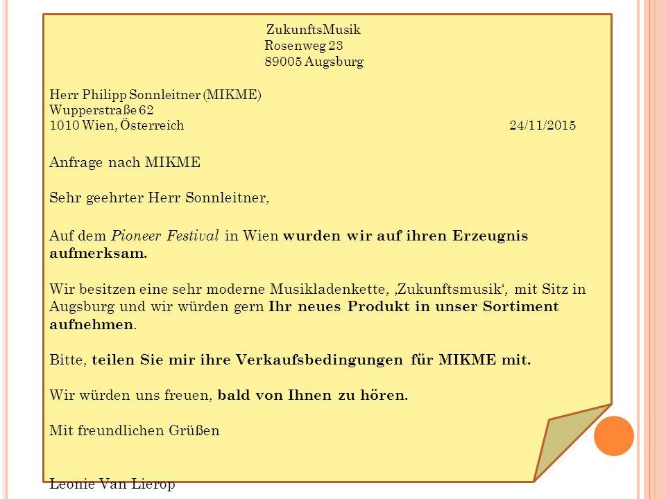 ZukunftsMusik Rosenweg 23 89005 Augsburg Herr Philipp Sonnleitner (MIKME) Wupperstraße 62 1010 Wien, Österreich 24/11/2015 Anfrage nach MIKME Sehr geehrter Herr Sonnleitner, Auf dem Pioneer Festival in Wien wurden wir auf ihren Erzeugnis aufmerksam.