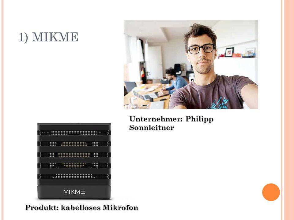 1) MIKME Unternehmer: Philipp Sonnleitner Produkt: kabelloses Mikrofon