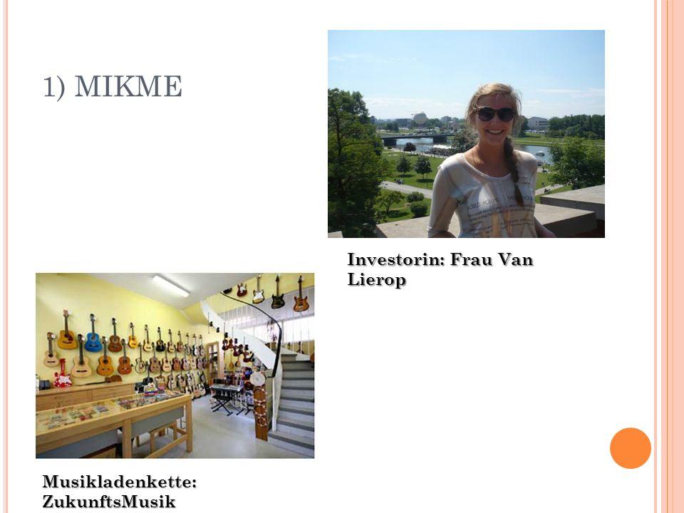 1) MIKME Investorin: Frau Van Lierop Musikladenkette: ZukunftsMusik