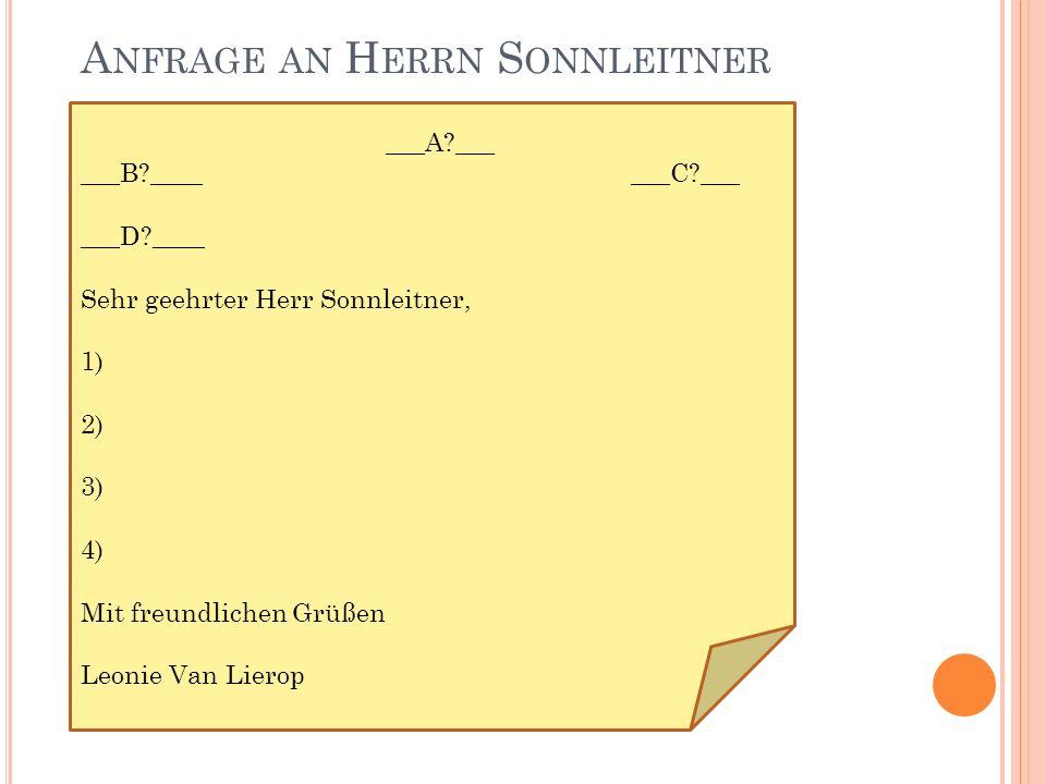 A NFRAGE AN H ERRN S ONNLEITNER ___A?___ ___B?____ ___C?___ ___D?____ Sehr geehrter Herr Sonnleitner, 1) 2) 3) 4) Mit freundlichen Grüßen Leonie Van Lierop