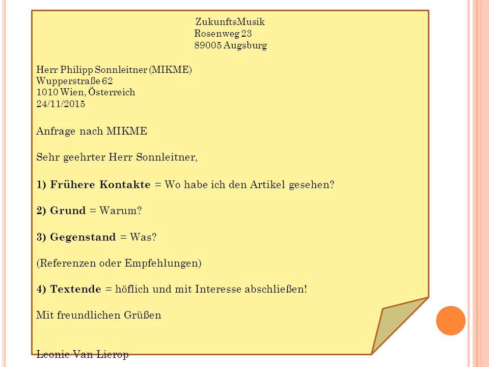ZukunftsMusik Rosenweg 23 89005 Augsburg Herr Philipp Sonnleitner (MIKME) Wupperstraße 62 1010 Wien, Österreich 24/11/2015 Anfrage nach MIKME Sehr geehrter Herr Sonnleitner, 1) Frühere Kontakte = Wo habe ich den Artikel gesehen.