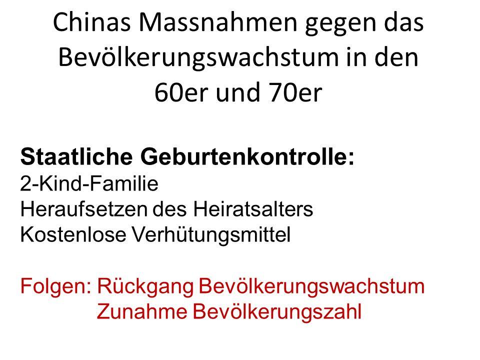 Chinas Massnahmen gegen das Bevölkerungswachstum in den 60er und 70er Staatliche Geburtenkontrolle: 2-Kind-Familie Heraufsetzen des Heiratsalters Kost