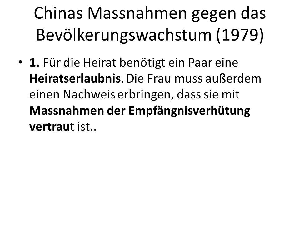 Chinas Massnahmen gegen das Bevölkerungswachstum (1979) 1. Für die Heirat benötigt ein Paar eine Heiratserlaubnis. Die Frau muss außerdem einen Nachwe