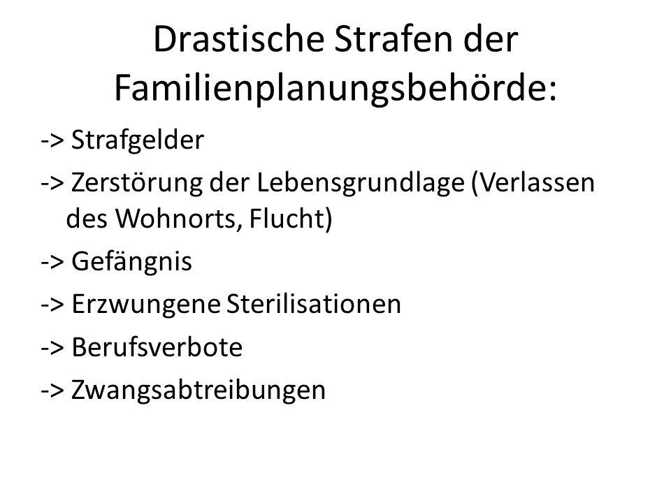 Drastische Strafen der Familienplanungsbehörde: -> Strafgelder -> Zerstörung der Lebensgrundlage (Verlassen des Wohnorts, Flucht) -> Gefängnis -> Erzw