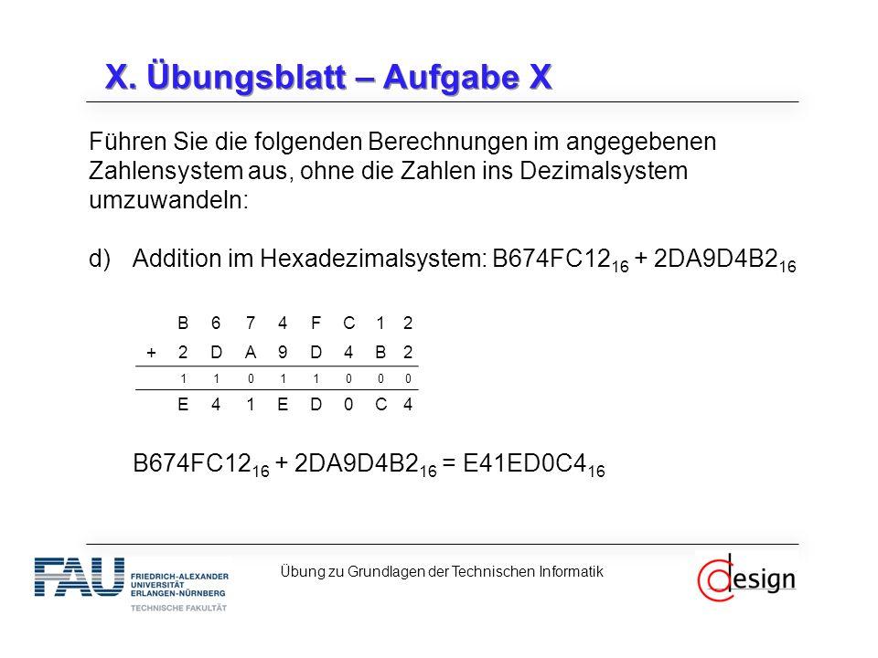 X. Übungsblatt – Aufgabe X Führen Sie die folgenden Berechnungen im angegebenen Zahlensystem aus, ohne die Zahlen ins Dezimalsystem umzuwandeln: d)Add