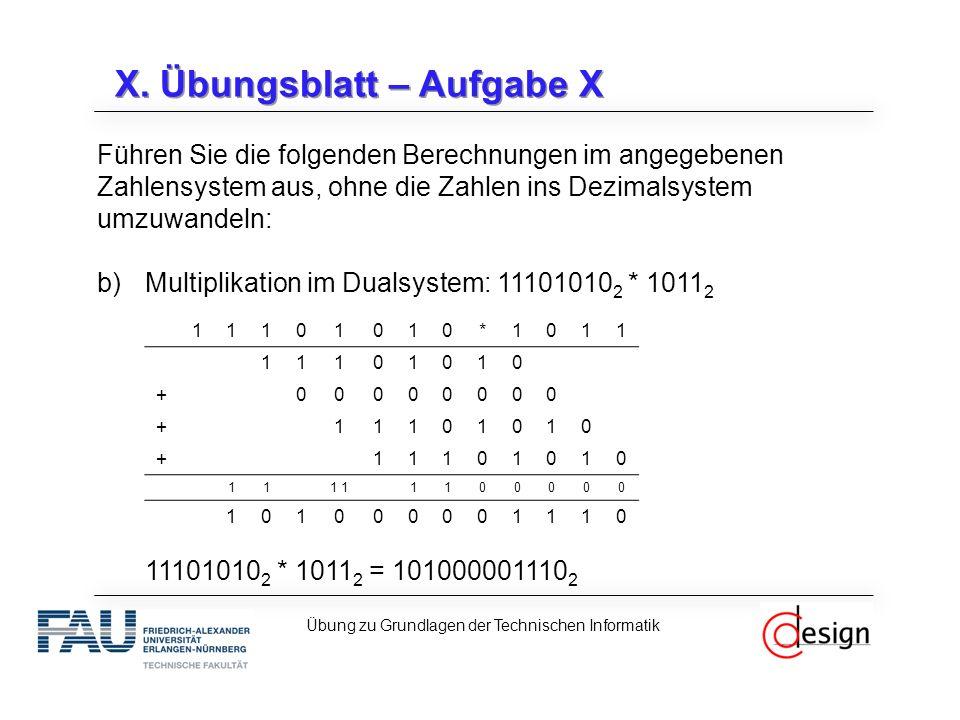 X. Übungsblatt – Aufgabe X Führen Sie die folgenden Berechnungen im angegebenen Zahlensystem aus, ohne die Zahlen ins Dezimalsystem umzuwandeln: b)Mul