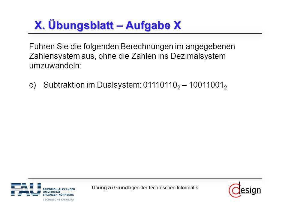 X. Übungsblatt – Aufgabe X Führen Sie die folgenden Berechnungen im angegebenen Zahlensystem aus, ohne die Zahlen ins Dezimalsystem umzuwandeln: c)Sub