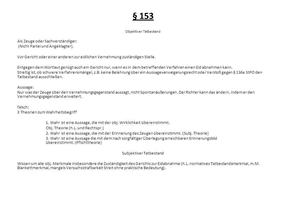 § 153 Objektiver Tatbestand Als Zeuge oder Sachverständiger: (Nicht Partei und Angeklagter). Vor Gericht oder einer anderen zur eidlichen Vernehmung z