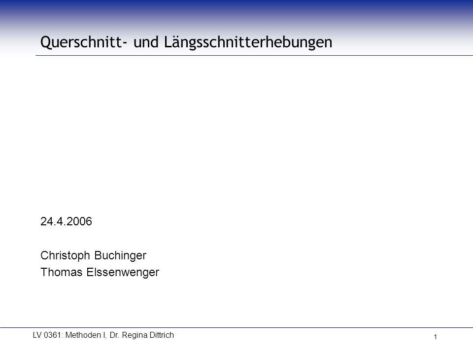 1 Querschnitt- und Längsschnitterhebungen 24.4.2006 Christoph Buchinger Thomas Elssenwenger LV 0361: Methoden I, Dr. Regina Dittrich