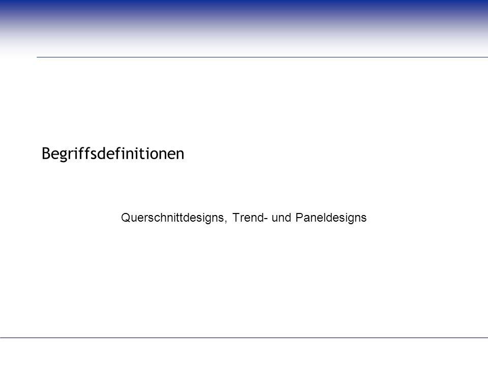 Begriffsdefinitionen Querschnittdesigns, Trend- und Paneldesigns