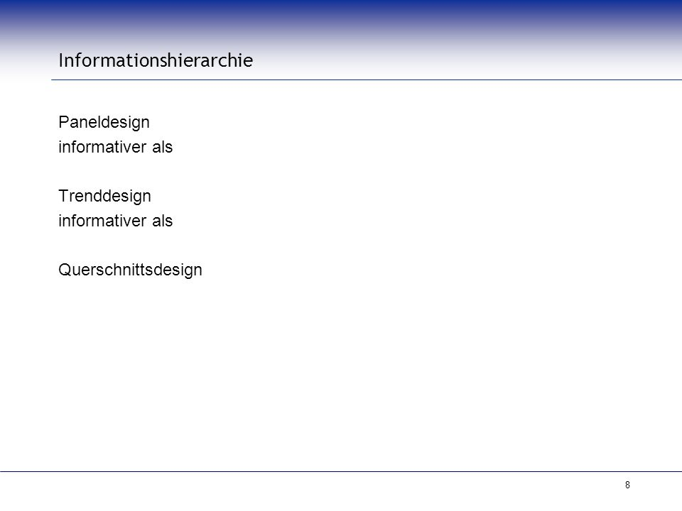 8 Informationshierarchie Paneldesign informativer als Trenddesign informativer als Querschnittsdesign