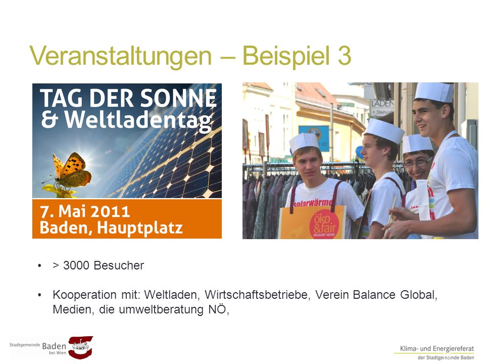Veranstaltungen – Beispiel 3 ##10 > 3000 Besucher Kooperation mit: Weltladen, Wirtschaftsbetriebe, Verein Balance Global, Medien, die umweltberatung N