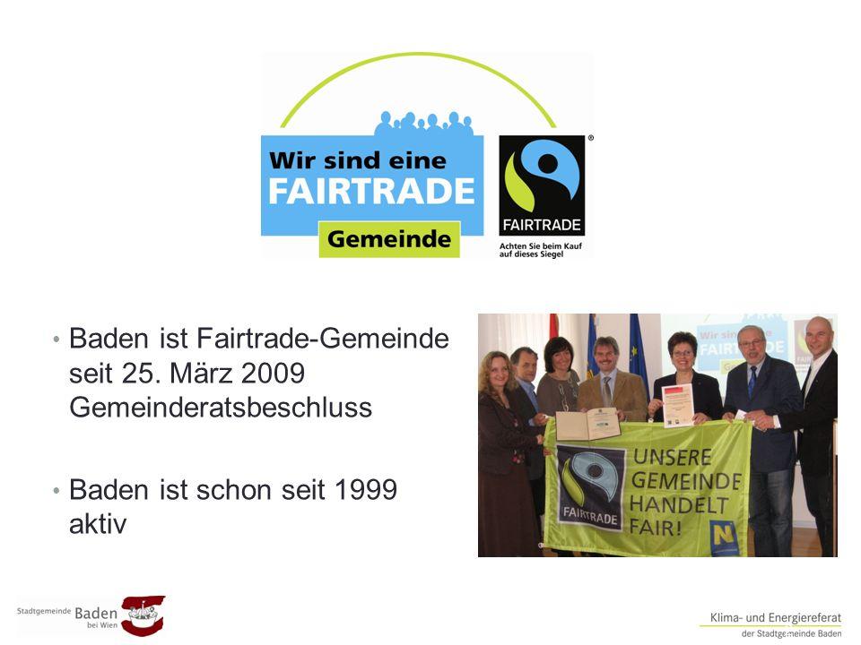 Baden ist Fairtrade-Gemeinde seit 25. März 2009 Gemeinderatsbeschluss Baden ist schon seit 1999 aktiv ##2