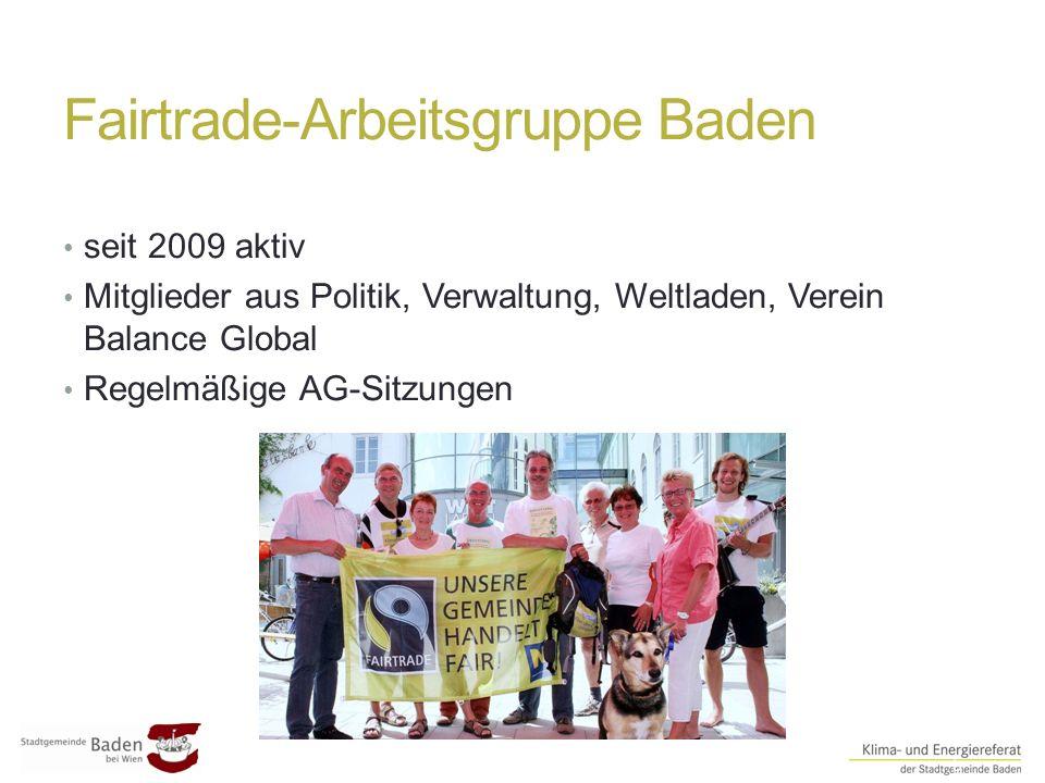 Fairtrade-Arbeitsgruppe Baden ##5 seit 2009 aktiv Mitglieder aus Politik, Verwaltung, Weltladen, Verein Balance Global Regelmäßige AG-Sitzungen