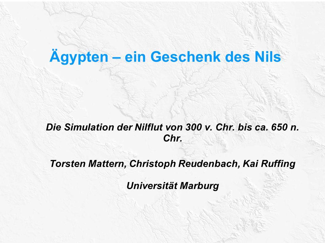 Ägypten – ein Geschenk des Nils Die Simulation der Nilflut von 300 v. Chr. bis ca. 650 n. Chr. Torsten Mattern, Christoph Reudenbach, Kai Ruffing Univ