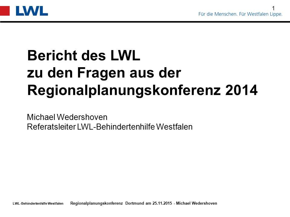 LWL-Behindertenhilfe Westfalen 1 Bericht des LWL zu den Fragen aus der Regionalplanungskonferenz 2014 Regionalplanungskonferenz Dortmund am 25.11.2015