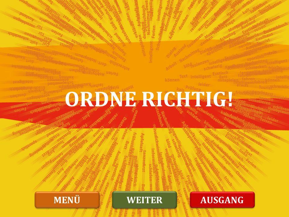 ORDNE RICHTIG! MENÜ AUSGANG WEITER