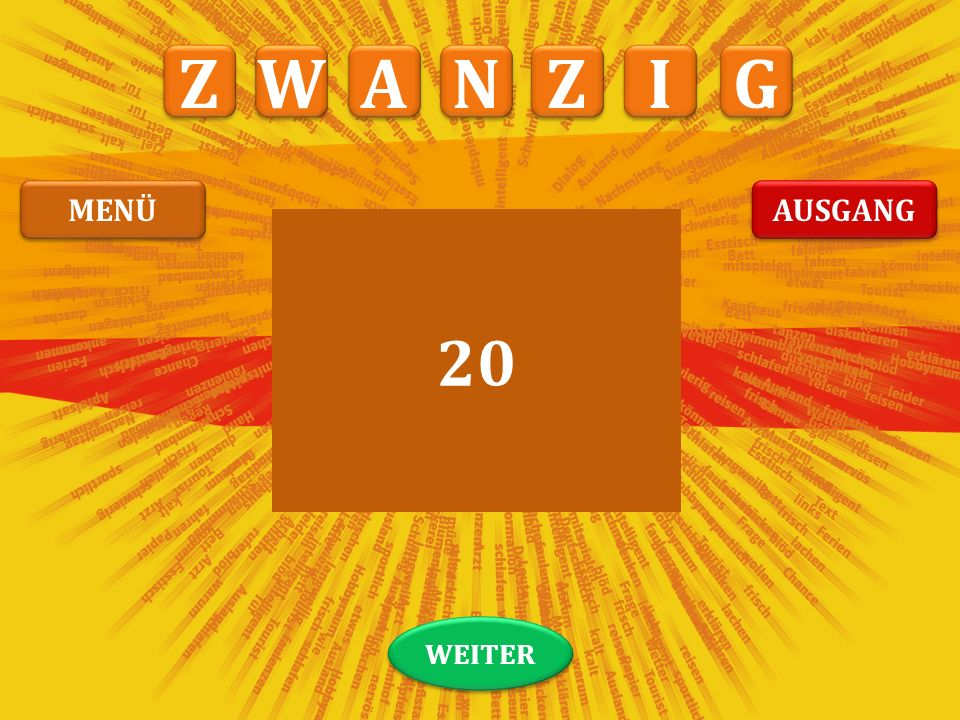 A A N N Z Z I I G G ? W W 14+6=___ Z Z C C E E ß ß Ü Ü MENÜ AUSGANG S S