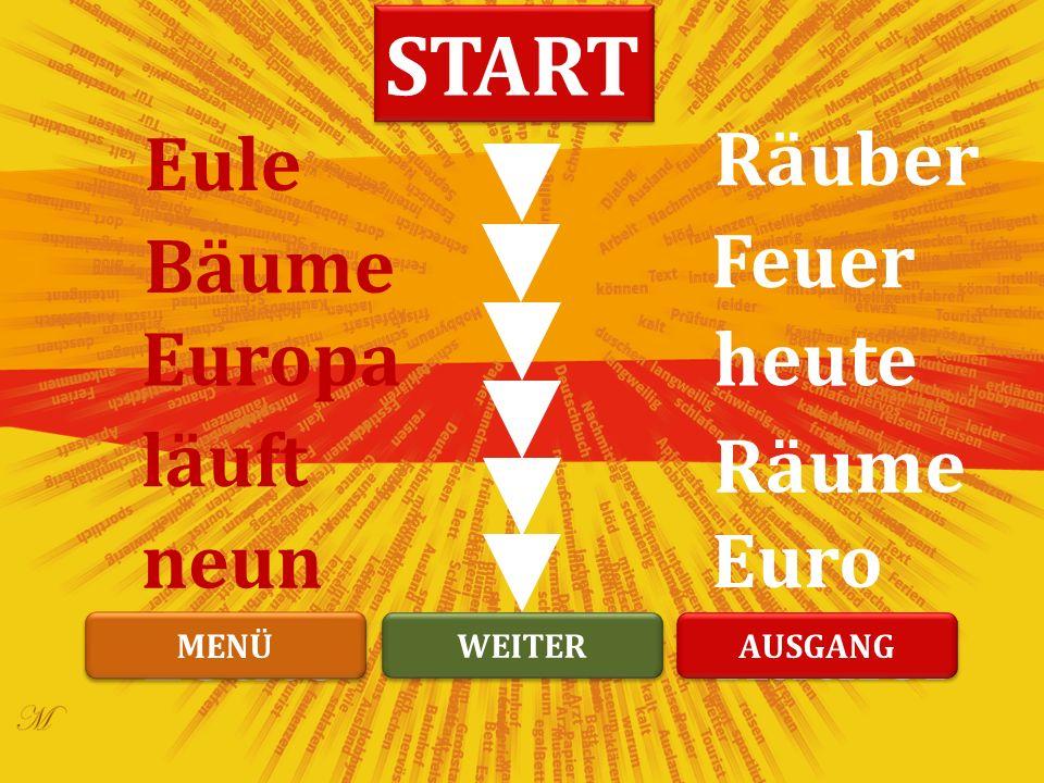 Räuber heute Räume Feuer Käufer Euro Bäume Europa Leute Eule läuft neun START WEITER MENÜ AUSGANG