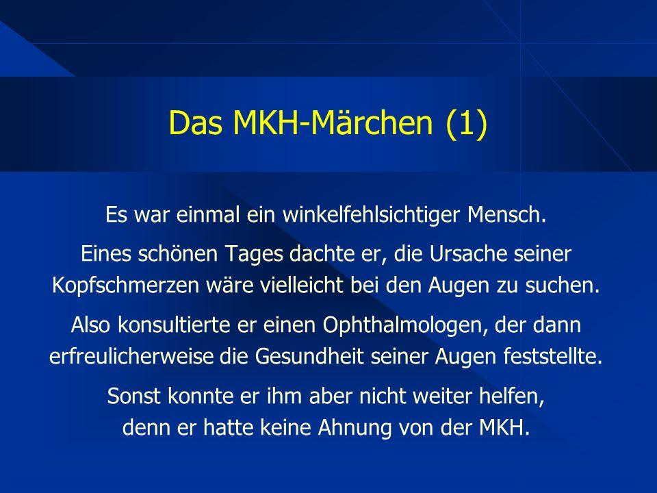 Das MKH-Märchen (1) Es war einmal ein winkelfehlsichtiger Mensch.