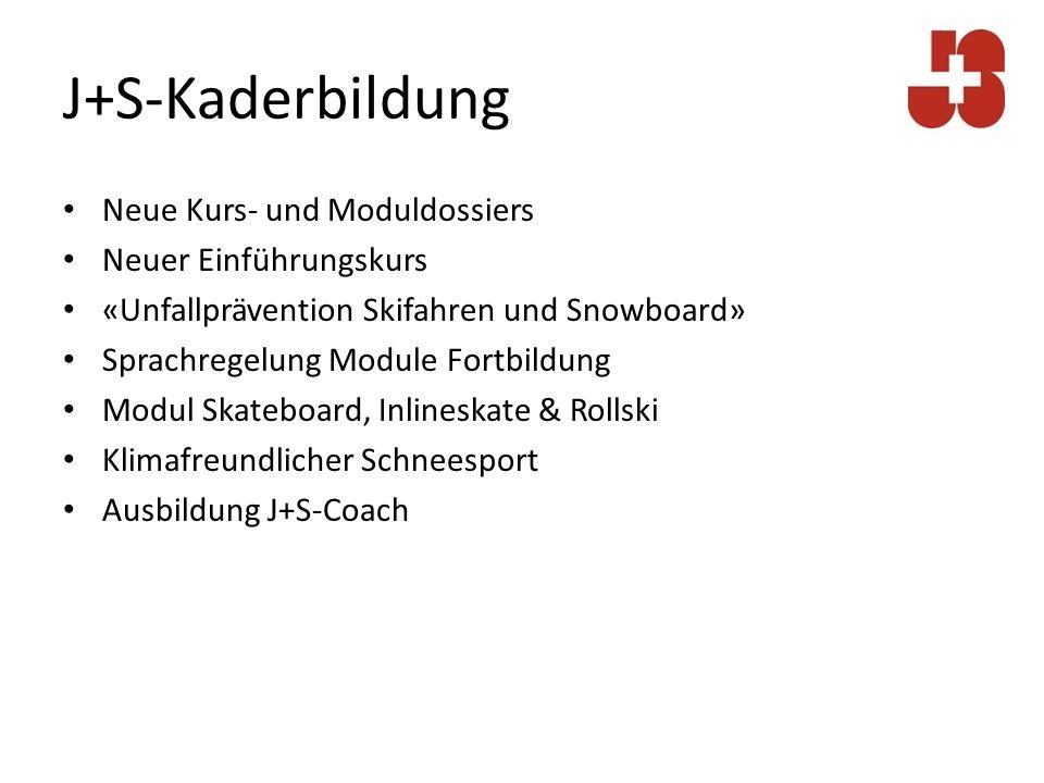 J+S-Kaderbildung Neue Kurs- und Moduldossiers Neuer Einführungskurs «Unfallprävention Skifahren und Snowboard» Sprachregelung Module Fortbildung Modul Skateboard, Inlineskate & Rollski Klimafreundlicher Schneesport Ausbildung J+S-Coach