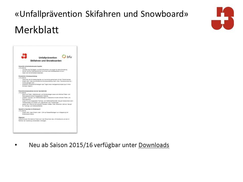 «Unfallprävention Skifahren und Snowboard» Merkblatt Neu ab Saison 2015/16 verfügbar unter Downloads