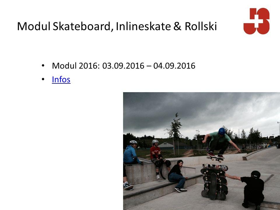 Modul Skateboard, Inlineskate & Rollski Modul 2016: 03.09.2016 – 04.09.2016 Infos