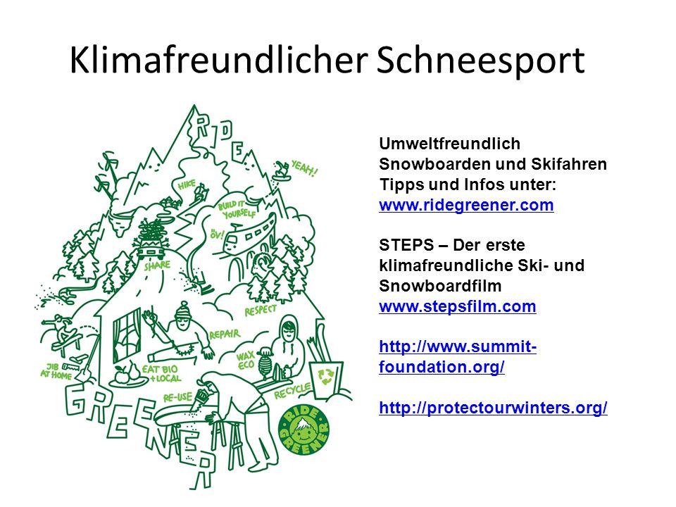 Klimafreundlicher Schneesport Umweltfreundlich Snowboarden und Skifahren Tipps und Infos unter: www.ridegreener.com www.ridegreener.com STEPS – Der erste klimafreundliche Ski- und Snowboardfilm www.stepsfilm.com http://www.summit- foundation.org/ http://protectourwinters.org/