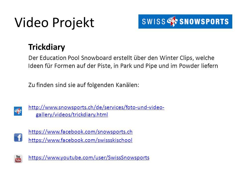 Video Projekt Trickdiary Der Education Pool Snowboard erstellt über den Winter Clips, welche Ideen für Formen auf der Piste, in Park und Pipe und im Powder liefern Zu finden sind sie auf folgenden Kanälen: http://www.snowsports.ch/de/services/foto-und-video- gallery/videos/trickdiary.html https://www.facebook.com/snowsports.ch https://www.facebook.com/swissskischool https://www.youtube.com/user/SwissSnowsports