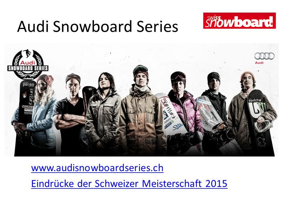 Audi Snowboard Series www.audisnowboardseries.ch Eindrücke der Schweizer Meisterschaft 2015