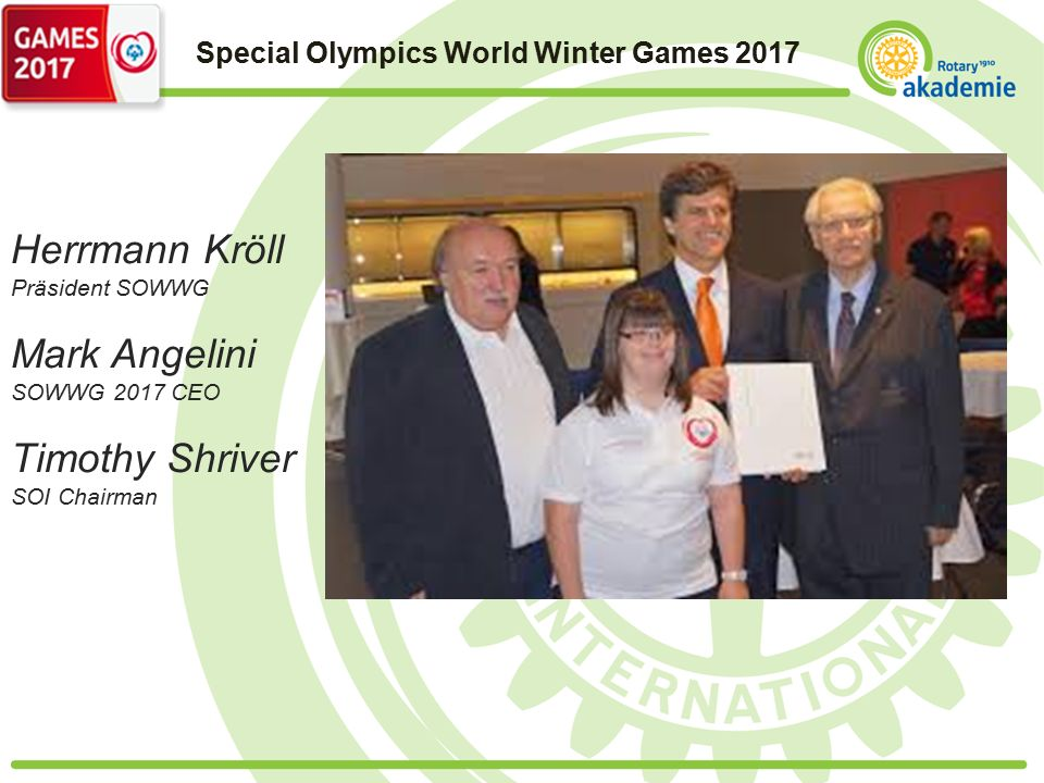 Special Olympics World Winter Games 2017 Herrmann Kröll Präsident SOWWG Mark Angelini SOWWG 2017 CEO Timothy Shriver SOI Chairman