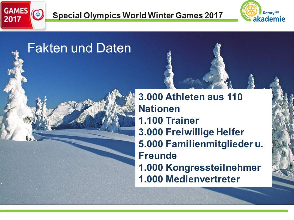 Special Olympics World Winter Games 2017 3.000 Athleten aus 110 Nationen 1.100 Trainer 3.000 Freiwillige Helfer 5.000 Familienmitglieder u.