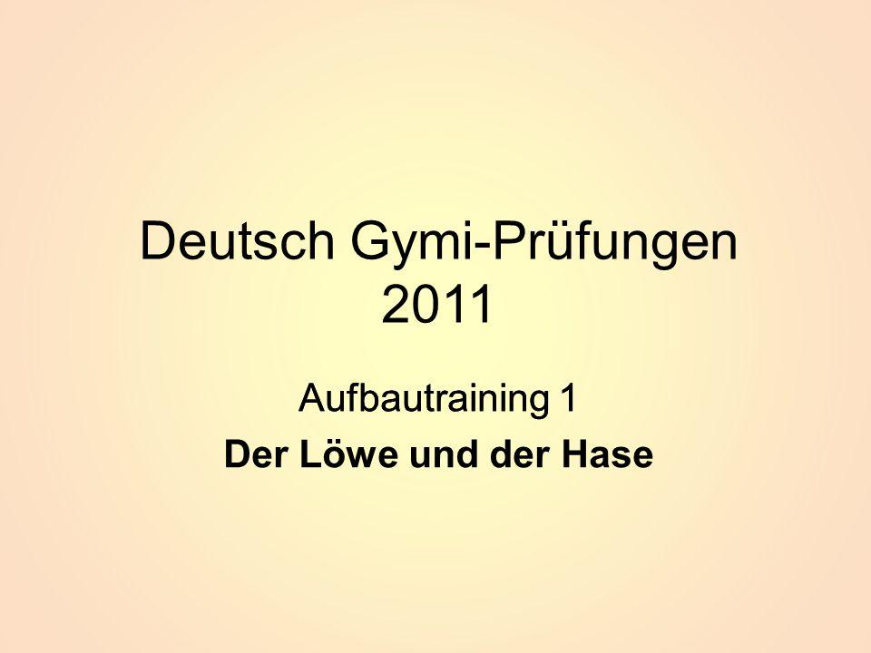 Deutsch Gymi-Prüfungen 2011 Aufbautraining 1 Der Löwe und der Hase